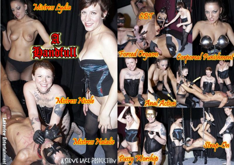 Mistress Lydia, Mistress Nicole, Mistress Natalie, Cum Slut Tosha In Scene: A Handfull - LAKEVIEW ENTERTAINMENT - SD/480p/MP4