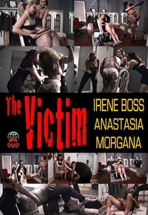 Domina Irene BossMistress Anastasia, Mistress Morgana, Domina Irene Boss In Scene: The Victim - DOMBOSS / MIB PRODUCTIONS - SD/480p/MP4